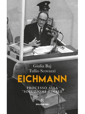 Eichmann. Processo alla «soluzione finale»