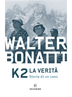 K2. La verità. Storia di un caso