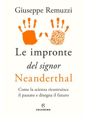 Le impronte del signor Neanderthal. Come la scienza ricostruisce il passato e disegna il futuro