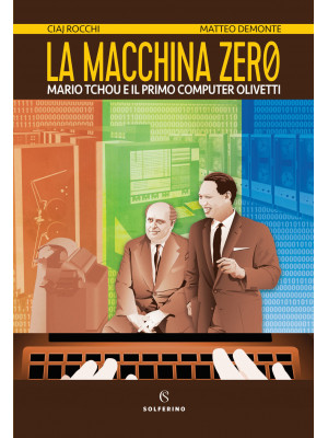 La macchina zero. Mario Tchou e il primo computer Olivetti