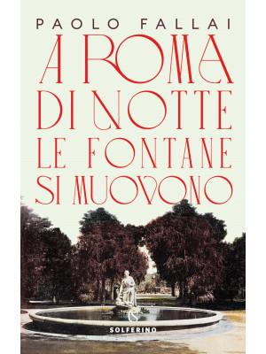 A Roma di notte le fontane si muovono