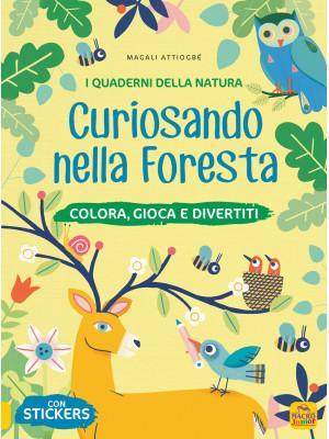 Curiosando nella foresta. Colora, gioca e divertiti. Con adesivi. Ediz. a colori