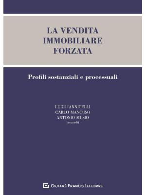 La vendita immobiliare forzata. Profili sostanziali e processuali