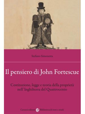 Il pensiero di John Fortescue. Costituzione, legge e teoria della proprietà nell'Inghilterra del Quattrocento