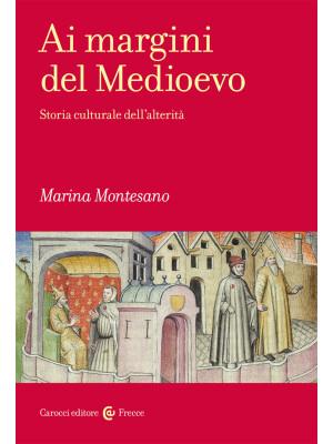 Ai margini del Medioevo. Storia culturale dell'alterità