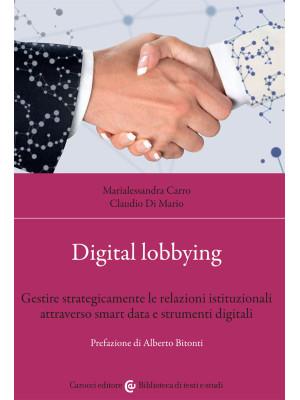 Digital lobbying. Gestire strategicamente le relazioni istituzionali attraverso smart data e strumenti digitali