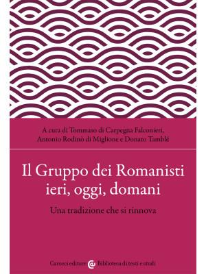 Il Gruppo dei Romanisti ieri, oggi e domani