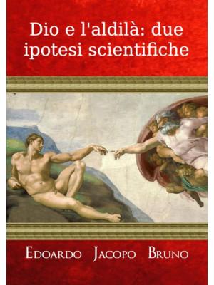 Dio e l'aldilà: due ipotesi scientifiche