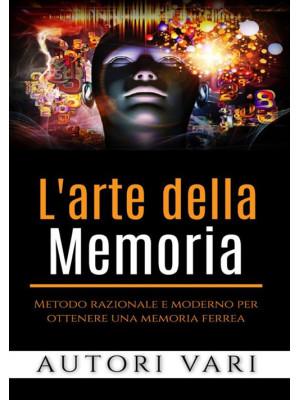 L'arte della memoria. Metodo razionale e moderno per ottenere una memoria ferrea