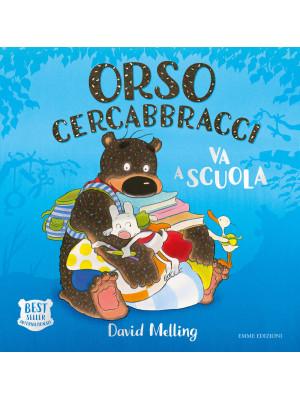 Orso Cercabbracci va a scuola. Ediz. a colori