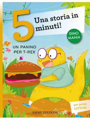 Un panino per T-Rex. Una storia in 5 minuti! Ediz. a colori