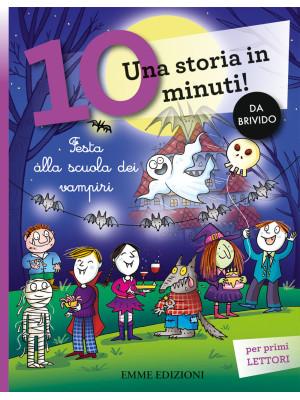 Festa alla scuola dei vampiri. Una storia in 10 minuti! Ediz. a colori