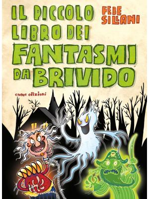 Il piccolo libro dei fantasmi da brivido. Piccoli libri mostruosi. Ediz. a colori