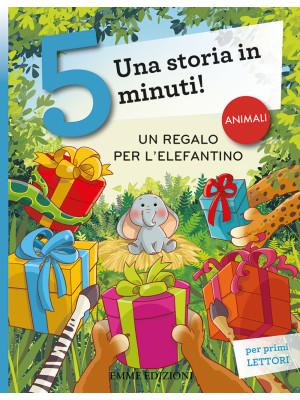 Un regalo per l'elefantino. Una storia in 5 minuti! Ediz. a colori