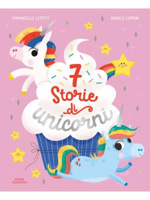 7 storie di unicorni. Ediz. a colori