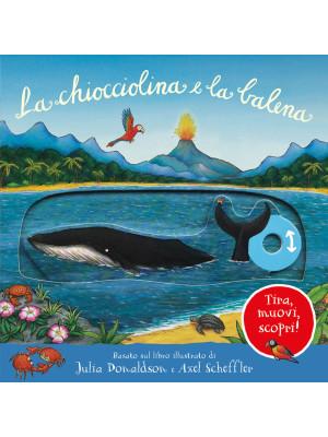 La chiocciolina e la balena. Tira, muovi, scopri! Ediz. illustrata