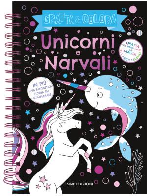 Unicorni e Narvali. Gratta & colora. Ediz. a spirale