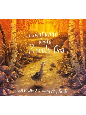 L'autunno della Piccola Oca. Ediz. illustrata