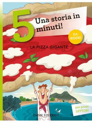 La pizza gigante. Una storia in 5 minuti! Ediz. illustrata