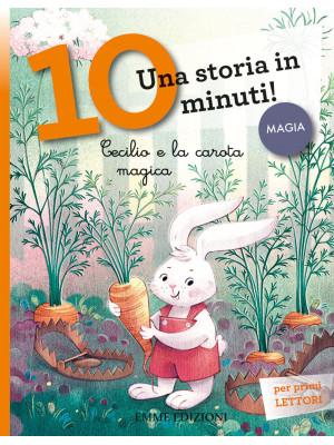 Cecilio e la carota magica. Una storia in 10 minuti! Ediz. illustrata