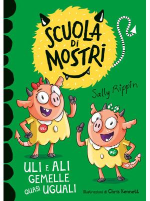 Uli e Ali gemelle quasi uguali. Scuola di mostri. Ediz. illustrata