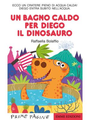 Un bagno caldo per Diego il dinosauro. Ediz. a colori