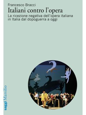 Italiani contro l'opera. La ricezione negativa dell'opera italiana in Italia dal dopoguerra a oggi