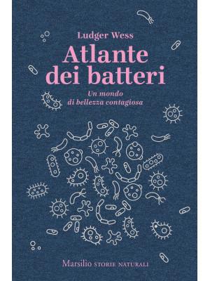 Atlante dei batteri. Un mondo di bellezza contagiosa