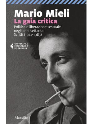 La gaia critica. Politica e liberazione sessuale negli anni Settanta. Scritti (1972-1983)