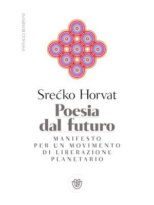 Poesia dal futuro. Manifesto per un movimento di liberazione planetario