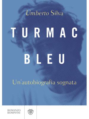 Turmac Bleu. Un'autobiografia sognata