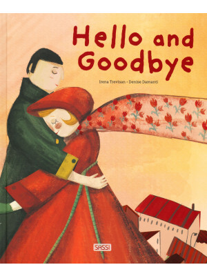 Hello and goodbye. Ediz. a colori