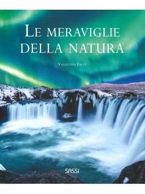 Le meraviglie della natura. Ediz. illustrata