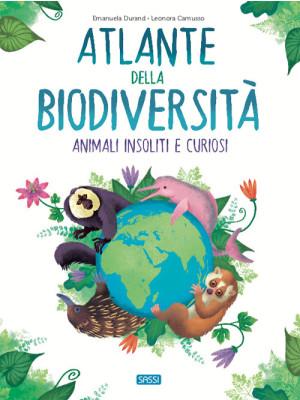 L'atlante della biodiversità. Animali insoliti e curiosi
