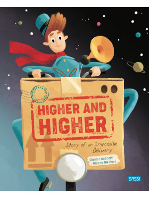 Higher and higher! Story of an impossible delivery. Ediz. a colori