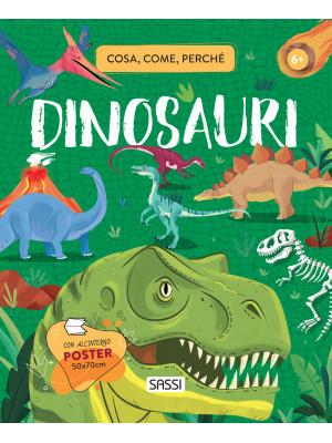 Dinosauri. Cosa, come, perché. Con Poster