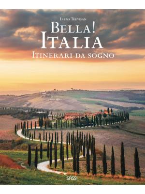 Bella! Italia. Itinerari da sogno. Ediz. italiana e inglese