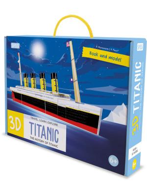 3D Titanic. The History of the Titanic. Travel, Learn and Explore. Ediz. a colori. Con modellino 3D