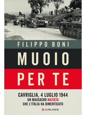Muoio per te. Cavriglia, 4 luglio 1944: un massacro nazista che l'Italia ha dimenticato