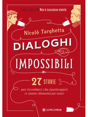 Dialoghi impossibili. 27 storie per ricordarci che (purtroppo) ci siamo dimenticati tutto