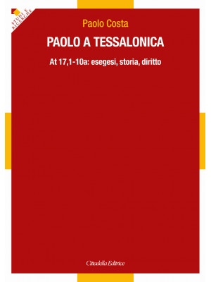 Paolo a Tessalonica. At 17,1-10a: esegesi, storia, diritto