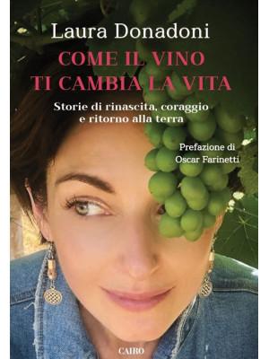 Come il vino ti cambia la vita. Storie di rinascita, coraggio e ritorno alla terra