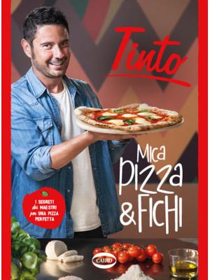 Mica pizza & fichi. I segreti dei maestri per una pizza perfetta. Ediz. illustrata