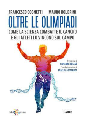 Oltre le Olimpiadi. Come la scienza combatte il cancro e gli atleti lo vincono sul campo