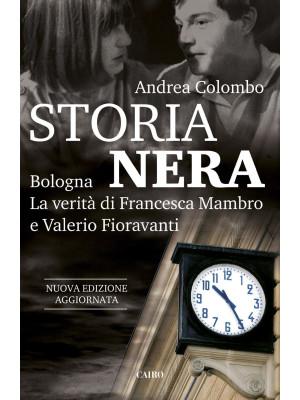 Storia nera. Bologna. La verità di Francesca Mambro e Valerio Fioravanti. Nuova ediz.