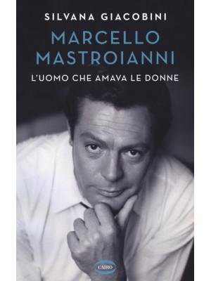Marcello Mastroianni. L'uomo che amava le donne