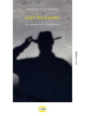 Caro Tex ti scrivo. Da grande farò il Carabiniere