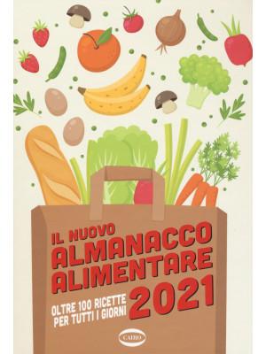 Il nuovo almanacco alimentare 2021. Oltre 100 ricette per tutti i giorni. Ediz. illustrata