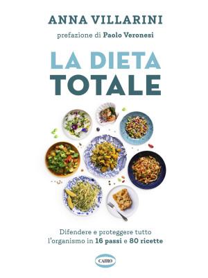 La dieta totale. Difendere e proteggere tutto l'organismo in 16 passi e 80 ricette