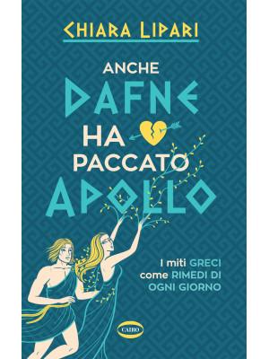 Anche Dafne ha paccato Apollo. I miti greci come rimedi di ogni giorno